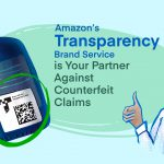 Amazon's Transparency Brand Service Is Your Partner Against Counterfeit Claims