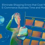 Eliminate Shipping Errors that Cost Your E-Commerce Business Time and Money