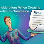 12 Considerations When Creating Your Perfect E-Commerce Return Policy