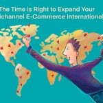 The Time is Right to Expand Your Omnichannel E-Commerce Internationally