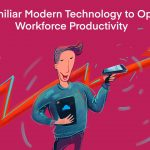 Use Familiar Modern Technology to Optimize Workforce Productivity