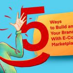 5 Ways to Build and Boost Your Brand With E-Commerce Marketplace Listings