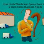 How Much Warehouse Space Does Your E-Commerce Business Need?