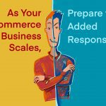 As Your E-Commerce Business Scales, Prepare for the Added Responsibilities