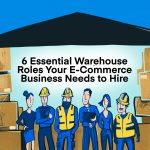 6 Essential Warehouse Roles Your E-Commerce Business Needs to Hire