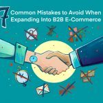 7 Common Mistakes to Avoid When Expanding into B2B E-Commerce